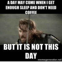 Dank, Coffee, and 🤖: ADAY MAY COME WHEN GET  ENOUGH SLEEP AND DON'T NEED  COFFEE  BUT IT IS NOT THIS  DAY  memegenerator.net #jussayin