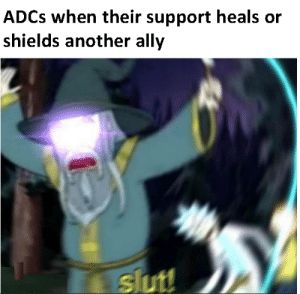 I need healing: ADCS when their support heals or  shields another ally  slut! I need healing
