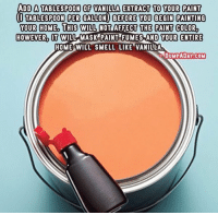 https://t.co/stYaJhQXmk: ADD A TABLESPOON OF VANILLA EXTRACT  EXTRACT TO YoUR PAINT  TO YOUR PAINT  TABLESPOON PER GALLON) BEFORE YOU BEGIN PAINTING  HOWEVER I WILL MASK PAINT FUMES AND YOUR ENTIRE  DUMPADAY COM  YOUR HOME, THIS WILL NOT AFFECT THE PAINT COLOR  HOME WILL SMELL LIKE VANILLA https://t.co/stYaJhQXmk