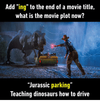 """9gag, Dad, and Dank: Add """"ing"""" to the end of a movie title,  what is the movie plot now?  """"Jurassic parking""""  leaching dinosaurs how to drive James Bonding. A dude names James reconnects with his dad. https://9gag.com/gag/aRjQVNA/sc/funny?ref=fbsc"""