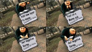 Meme, Tumblr, and Blog: Add new layer  to meme-  CHANGE MY MIND  Post on a  Meme sub  CHANGE MY MIND  Gef negative  Karma  CHANGE MY MIND  Get negative  Karma  CHANGE MY MIND memehumor:  Deeper we shall go!