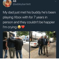 Crying, Dad, and Memes: @addeybartlett  My dad just met his buddy he's been  playing Xbox with for 7 years in  person and they couldn't be happier  I'm crying Brotherhood 💯