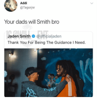 Facts, Jaden Smith, and Memes: Addi  @Tagorjnr  Your dads will Smith bro  Jaden Smith @officialjaden  Thank You For Being The Guidance I Need.  CHOO 😂Real facts