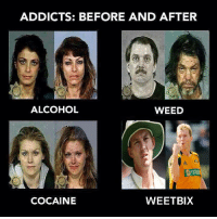 Haram Frizza.: ADDICTS: BEFORE AND AFTER  ALCOHOL  WEED  COCAINE  WEETBIX Haram Frizza.