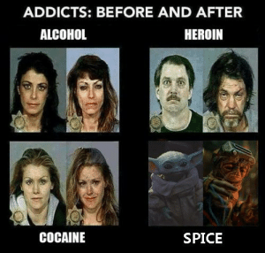 Just saying it fits with the timeline...: ADDICTS: BEFORE AND AFTER  HEROIN  ALCOHOL  COCAINE  SPICE Just saying it fits with the timeline...
