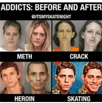 Skateboarding is a hell of a drug 😂💯❤️ skatermemes: ADDICTS: BEFORE AND AFTER  @ITSMYSKATENIGHT  METH  CRACK  HEROIN  SKATING Skateboarding is a hell of a drug 😂💯❤️ skatermemes