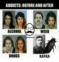 Drugs, Addicted, and Alcohol: ADDICTS: BEFORE ANDAFTER  ALCOHOL  WEED  IL SUPERUOVO  DRUGS  KAFKA Samsa addiction. -YouJizzus