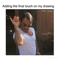 Yaass 😩❤ saltbae: Adding the final touch on my drawing  Artist issues Yaass 😩❤ saltbae