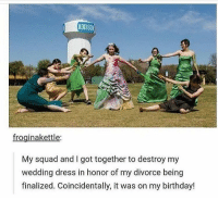 love this https://t.co/tsxlzrrA9O: ADDISON  froginakettle:  My squad and I got together to destroy my  wedding dress in honor of my divorce being  finalized. Coincidentally, it was on my birthday! love this https://t.co/tsxlzrrA9O