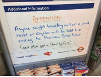 9gag, Memes, and Star Wars: Additional information  ATTENTIONN  none cawaht travellina without a valid  ticket or ter wl be told the  ending to the new Star Wars  Cand also aet a Penalty Fare  Transport for London  MAYOR OF LONDON Good to have a chuckle when out and about. 9gag starwars lastjedi
