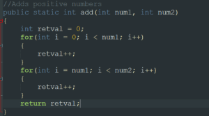 "I asked my pal what ""bad code"" was and he came up with this: //Adds positive numbers  public static int add(int numl, int num2)  = {  int retval = 0;  for (int i = 0; i < numl; i++)  {  retval++;  for(int i  = numl; i < num2; i++)  {  retval++;  }  return retval;  } I asked my pal what ""bad code"" was and he came up with this"