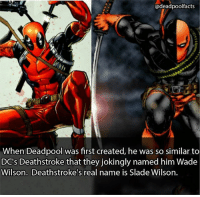 Q: Did you know this? Follow @deadpoolfacts for your daily deadpool dose! deadpool deadpoolmovie deadpoolfacts deadpoolnation wadewilson mercwithamouth maximimeffort marvelnation ryanreynolds marvelfacts marvelnation comicfacts marvelcomics deathstroke dc: adeadpoolfacts  @deadpool facts  When Deadpool was first created, he was so similar to  DC's Deathstroke that they jokingly named him Wade  Wilson. Deathstroke's real name is Slade Wilson. Q: Did you know this? Follow @deadpoolfacts for your daily deadpool dose! deadpool deadpoolmovie deadpoolfacts deadpoolnation wadewilson mercwithamouth maximimeffort marvelnation ryanreynolds marvelfacts marvelnation comicfacts marvelcomics deathstroke dc