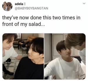 Now, Times, and This: adela  @BABYBOYBANGTAN  they've now done this two times in  front of my salad...