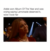 Girl Memes, Adel, and Album of the Year: Adele won Album Of The Year and was  crying saying Lemonade deserved it,  wow I love her Beyonce's face aw 😭❤️ (Via: Grammys) Follow @bitchy.tweets if you're watching ✨🙌