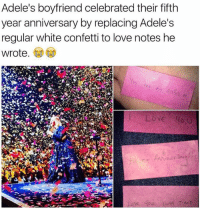 confetti: Adele's boyfriend celebrated their fifth  year anniversary by replacing Adele's  regular white confetti to love notes he  Wrote