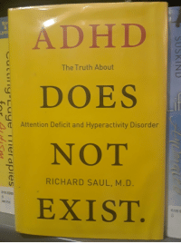 Adhd, Truth, and Ddoi : ADHD  DOES  NOT  EXIST  Sir  The Truth About  Attention Deficit and Hyperactivity Disorder  RICHARD SAUL, M.D.  618.9265  4th Ed  618 S