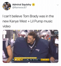 Kanye, Music, and Tom Brady: Admiral Squishy  @Ramwoc87  l can't believe Tom Brady was in the  new Kanye West + Lil Pump music  video  NF  AFC CHAN  rTTD ON LAST20 DRİVESTHIS POSTSEASON  PIT0NE 10 1ST 2:4119 1ST&10