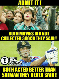 Shah Rukh Khan and Sushant Singh Rajput ❤: ADMIT IT!  BOTH MOVIES DID NOT  COLLECTED 300CR THEY SAID  FFICIAL  TROLL  BOLL WOOD  TIBOLL ywoop TROLL  BOTH ACTED BETTER THAN  SALMAN THEY NEVER SAID Shah Rukh Khan and Sushant Singh Rajput ❤