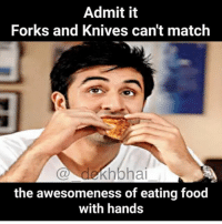 Food, Match, and Dekh Bhai: Admit it  Forks and Knives can't match  Khbhai  the awesomeness of eating food  with hands Totally agree 😋 Sab faltu ke videshi shauk hain 😂