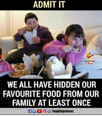 favourite food: ADMIT IT  LAUGHING  WE ALL HAVE HIDDEN OUR  FAVOURITE FOOD FROM OUR  FAMILY AT LEAST ONCE