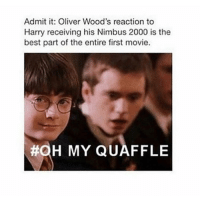 Best reaction.: Admit it: Oliver Wood's reaction to  Harry receiving his Nimbus 2000 is the  best part of the entire first movie.  #OH MY QUAFFLE Best reaction.