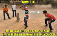Ever did this while playing Gully Cricket? :p: ADMIT IT  rtz Iki  WEALLHAVEREFUSED TO TAKE THE SINGLE  OFF THE LASTBALLOFANOVERIN GULLY CRICKET Ever did this while playing Gully Cricket? :p