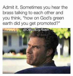 "Memes, Earth, and 🤖: Admit it. Sometimes you hear the  brass talking to each other and  you think, ""how on God's green  earth did you get promoted?""  @Ootaleopumor"