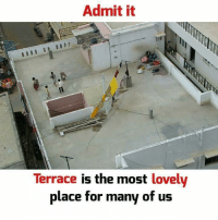 Memes, 🤖, and For: Admit it  Terrace is the most lovely  place for many of us