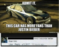 Well, they're not wrong.: ADMIT IT,  THIS CAR HAS MORE FANS THAN  JUSTIN BIEBER  MEMEFUL COM  And it sounds better  than him  Like Reply. 2,917 15 hours ago Well, they're not wrong.
