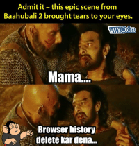 Memes, History, and 🤖: Admit it this epic scene from  Baahubali 2 brought tears to your eyes.  Mama....  Browser history  delete kar dena... Tweet by @AksharPathak