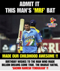 Birthday Wishes To  #GodOfCricket aka #SachinTendulkar :): ADMIT IT  THIS MAN'S 'MRF BAT  LAUGHING  Cohen  SAHARA  MADE OUR CHILDHOOD AWESOME!!  BIRTHDAY WISHES TO THE MAN WHO MADE  BILLION DREAMS COME TRUE. THE BHARAT RATNA,  SACHIN RAMESH TENDULKAR'! Birthday Wishes To  #GodOfCricket aka #SachinTendulkar :)