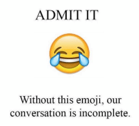 Facts?: ADMIT IT  Without this emoji, our  conversation is incomplete. Facts?