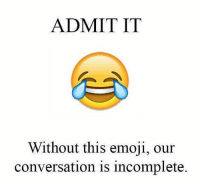 Follow our new page - @sadcasm.co: ADMIT IT  Without this emoji, our  conversation is incomplete. Follow our new page - @sadcasm.co