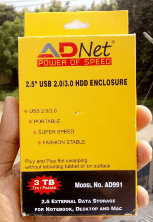 """I like Pluy and Piay: ADNET  POWER OF SPEED  2.5"""" USB 2.0/3.0 HDD ENCLOSURE  USB 2.0/3.0  PORTABLE  SUPER SPEED  FASHION STABLE  Pluy and Piay ftot swapping  without tebooting tubbet oil on sutface  з тВ  MODEL No. AD991  TEST PASSED  2.5 EXTERNAL DATA STORAGE  FOR NOTEBOOK, DESKTOP AND MAC I like Pluy and Piay"""