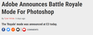 Adobe, Photoshop, and Today: Adobe Announces Battle Royale  Mode For Photoshop  By Tyler Wilde 5 days ago  The Royale' mode was announced at E3 today  COMMENTS REAL