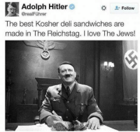 Adolph Hitler  °  @real Fuhrer  Follow  The best Kosher deli sandwiches are  made in The Reichstag. I love The Jews!