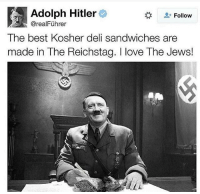 Well than. For some more lovely content, follow: _______________________________________ @world.military.humour _______________________________________ war joke funny nazi hitler ww2joke offensive triggerwarning ww2 justnazithings nazijoke funnyjokes hitlerjoke offensivejokes memes dank dankmemes justgirlythings funny edgy offensivejoke history historyjokes comedy edgymemes militaryjokes humour nazimemes ww2memes funnyww2: Adolph Hitler  Follow  The best Kosher deli sandwiches are  made in The Reichstag. I love The Jews! Well than. For some more lovely content, follow: _______________________________________ @world.military.humour _______________________________________ war joke funny nazi hitler ww2joke offensive triggerwarning ww2 justnazithings nazijoke funnyjokes hitlerjoke offensivejokes memes dank dankmemes justgirlythings funny edgy offensivejoke history historyjokes comedy edgymemes militaryjokes humour nazimemes ww2memes funnyww2