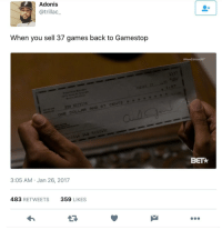 <p>Biggest rip-off artists ever (via /r/BlackPeopleTwitter)</p>: Adonis  @trillac_  When you sell 37 games back to Gamestop  #NewEditionBET  Recon  145E  02127  E EDITION  ONE DOLLAR AND 87 CENTS*  BET&  3:05 AM Jan 26, 2017  483 RETWEETS  359 LIKES <p>Biggest rip-off artists ever (via /r/BlackPeopleTwitter)</p>