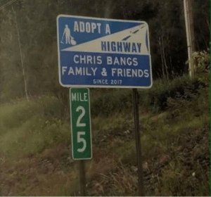 Not again, Chris: ADOPT A  HIGHWAY  CHRIS BANGS  FAMILY&FRIENDS  SINCE 2017  MILE  2  5 Not again, Chris