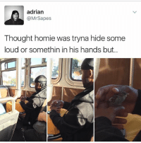 Memes, 🤖, and Hide: adrian  @Mr Sapes  Thought homie was tryna hide some  loud or somethin in his hands but Issa bird 🐦😂 @worldstar WSHH