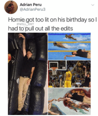 Birthday, Homie, and Life: Adrian Peru  @AdrianPeru3  Homie got too lit on his birthday sol  had to pull out all the edits  @WILL ENT  23 😂He is living his best life