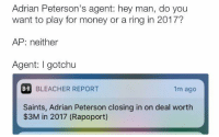 😂😂😂: Adrian Peterson's agent: hey man, do you  want to play for money or a ring in 2017?  AP: neither  Agent: gotchu  BR BLEACHER REPORT  1m ago  Saints, Adrian Peterson closing in on deal worth  $3M in 2017 (Rapoport) 😂😂😂