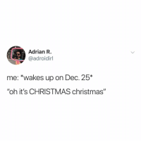 "Christmas, Countdown, and Relatable: Adrian R.  @adroidirl  me: *wakes up on Dec. 25*  ""oh it's CHRISTMAS christmas"" let the countdown begin"