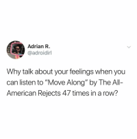 "American, Relatable, and The All: Adrian R  @adroidirl  Why talk about your feelings when you  can listen to ""Move Along"" by The All-  American Rejects 47 times in a row? we've all been there"