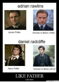 Daniel Radcliffe, Harry Potter, and Woman in Black: adrian rawlins  James Potter  Woman in Black (1989)  daniel radcliffe  Harry Potter  Woman in Black (2012)  LIKE FATHER  Like Son Like father like son.
