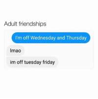 Friday, Funny, and Wednesday: Adult friendships  I'm off Wednesday and Thursday  Imao  im off tuesday friday Gonna have to reschedule to next year @your_nexxt_obsession 😆😆