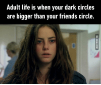 9gag, Dank, and Friends: Adult life is when your dark circles  are bigger than your friends circle. My dark circles! I didn't realise that I became a grown up at the age of 12. 9GAG Mobile App: www.9gag.com/mobile?ref=9fbp  http://9gag.com/gag/a4jWgP6?ref=fbp