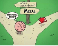 Left or right? 🤔: ADULT  RESPONSIBILITIES  METAL  This way,  Heart  ny Left or right? 🤔