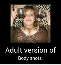 Coasters: Adult version of  Body shots. Coasters