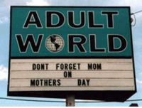 Mother's Day, Soon..., and Mothers: ADULT  We RLD  DONT FORGET MON  ON  MOTHERS DAY Never too soon